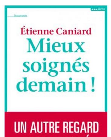 Etienne Caniard livre « Mieux soignés demain ! »